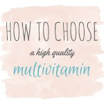 How to Choose a High Quality Multivitamin