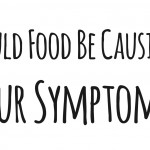 Could Food Be Causing Your Symptoms?